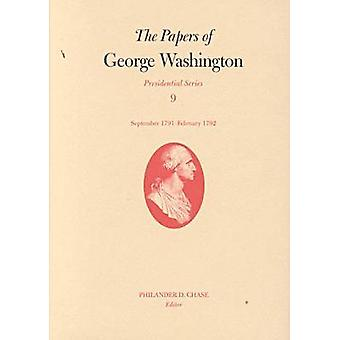 The Papers of George Washington v.9 Presidential SeriesSeptember 1791February 1792 by George Washington & Volume editor Philander D Chase