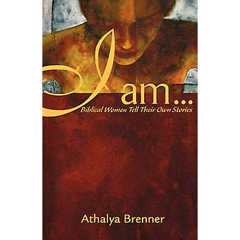 I Am - Biblical Women Tell Their Own Stories by Athalya Brenner - 9780