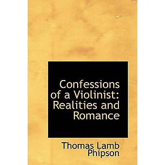 Confessions of a Violinist - Realities and Romance by Thomas Lamb Phip