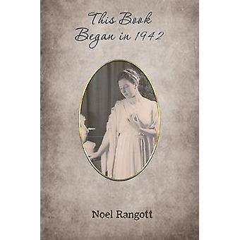 This Book Began in 1942 by Noel Rangott - 9781528937597 Book
