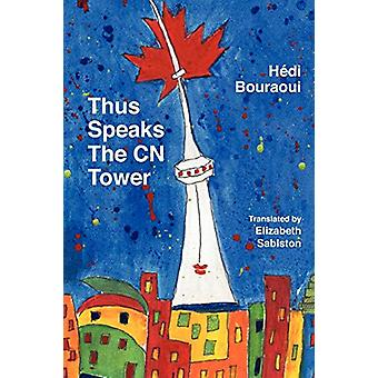Thus Speaks the Cn Tower by Hedi Bouraoui - 9782980969270 Book