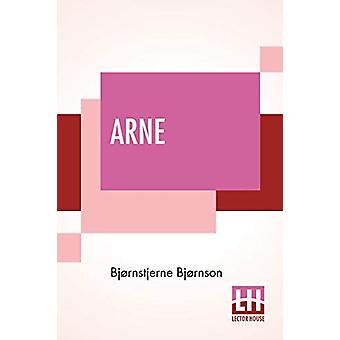Arne - A Sketch Of Norwegian Country Life Translated From The Norwegia
