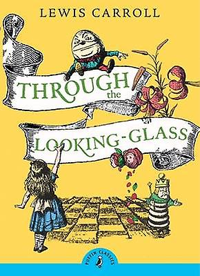 Through the Looking Glass and What Alice Found There by Lewis Carroll