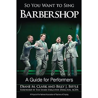 So You Want to Sing Barbershop - A Guide for Performers by Diane M. Cl