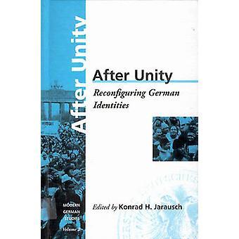 After Unity - Reconfiguring German Identities by Konrad Hugo Jarausch