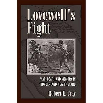 De Lovewell lucha - guerra - muerte - y memoria en Borderland Nueva Inglaterra