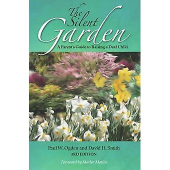 The Silent Garden - A Parent's Guide to Raising a Deaf Child by Paul W