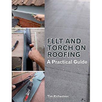 Filz und Fackel auf Dach - einen praktischen Leitfaden von Tim Richardson - 9781