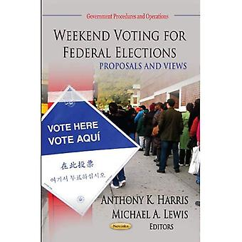 WEEKEND VOTING FOR FEDERAL ELECTIONS (Government Procedures and Operations)