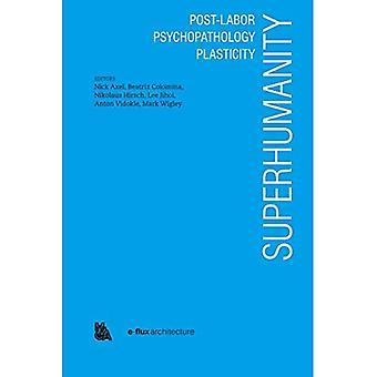 Superhumanity: Efter Labor, psykopatologi, plasticitet.