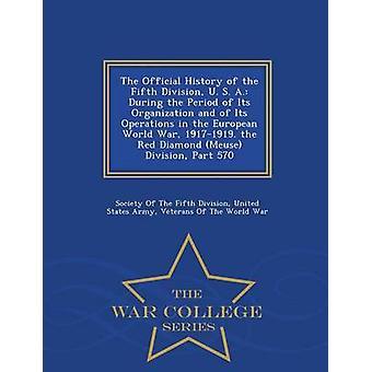 Die offizielle Geschichte der fünften Division U. S. A. Während der Zeit seiner Organisation und seiner Tätigkeit im Europäischen Weltkrieg 19171919. die rote Raute Meuse Division Teil 570 Krieg von der Gesellschaft der fünften Division & Vereinigte St