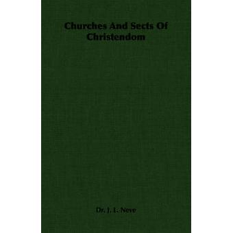 Churches and Sects of Christendom by Neve & J. L.