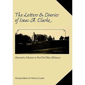 Die Briefe und Tagebücher von Isaac A. Clarke von Clark & Wayne