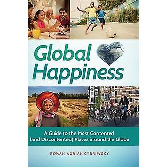 Global geluk A Guide to de meest tevreden en ontevreden plaatsen rond de bol door Cybriwsky & Roman