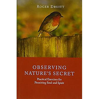 Observing Nature's Secret - Practical Exercises for Perceiving Soul an