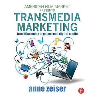 Transmedia Marketing - From Film and TV to Games and Digital Media by