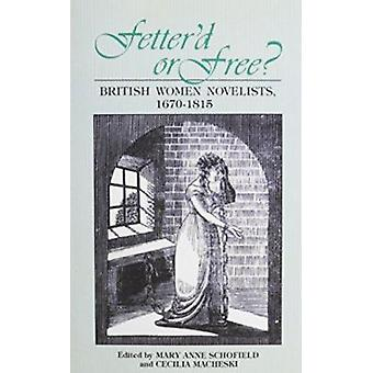 Fetter'd or Free? - British Women Novelists - 1670-1815 by Mary Anne S