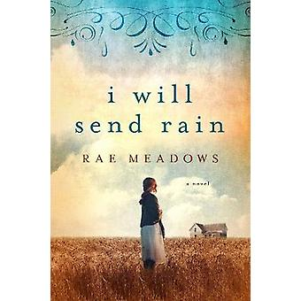 I Will Send Rain - A Novel by Rae Meadows - 9781250145932 Book
