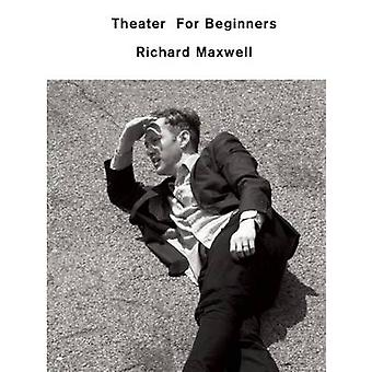 Theater for Beginners by Richard Maxwell - 9781559364867 Book