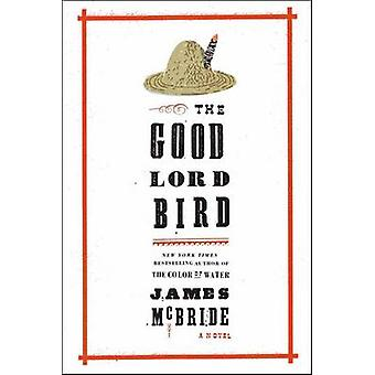 The Good Lord Bird - A Novel by James McBride - 9781594486340 Book