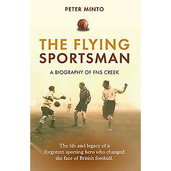 The Flying Sportsman - A Biography of FNS Creek by Peter Minto - 97818