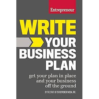 Write Your Business Plan - Get Your Plan in Place and Your Business of