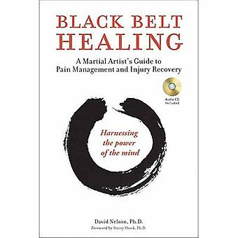 Black Belt Healing - A Martial Artist's Guide to Pain Management and I