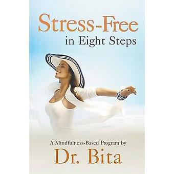 Stressvrij in acht stappen een MindfulnessBased programma door Dr. Bita