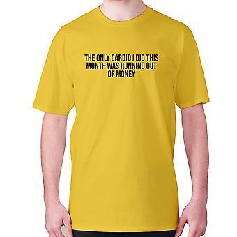 Herren lustige T-shirt Slogan t-Shirt Neuheit Humor urkomisch - Das einzige Cardio, das ich in diesem Monat tat, war das Geld aus