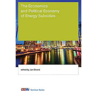 The Economics and Political Economy of Energy Subsidies by Contributions by Jon Strand & Contributions by Ian Parry & Contributions by Michelle Harding & Contributions by Herman Vollebergh & Contributions by Suphi Sen & Contributions by Marco Pani & Contribut