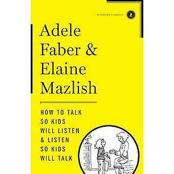 How to Talk So Kids Will Listen & Listen So Kids Will Talk by Adele F