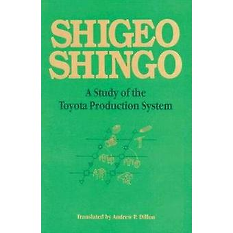 A Study of the Toyota Production System  From an Industrial Engineering Viewpoint by Shigeo Shingo & Andrew P Dillon