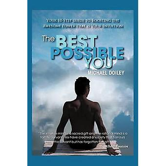 The Best Possible You Your Step by Step Guide to Unlocking the Awesome Power That Is Your Intuition by Doiley & Michael