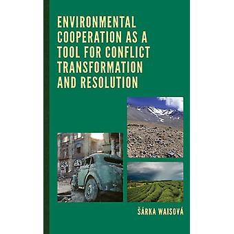 Environmental Cooperation as a Tool for Conflict Transformation and Resolution by Waisova & Sarka