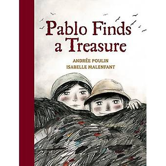 Pablo Finds a Treasure by Andree Poulin - Isabelle Malenfant - 978155