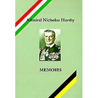 Admiral Nicholas Horthy Memoirs by Simon & Andrew L.