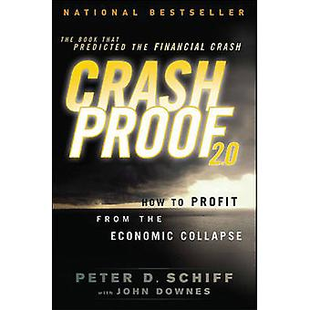 Crash Proof 2.0 How to Profit from the Economic Collapse by Schiff & Peter D.