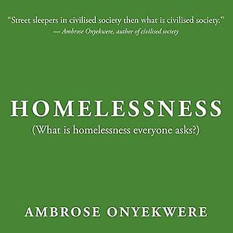Homelessness What Is Homelessness Everyone Asks by Onyekwere & Ambrose