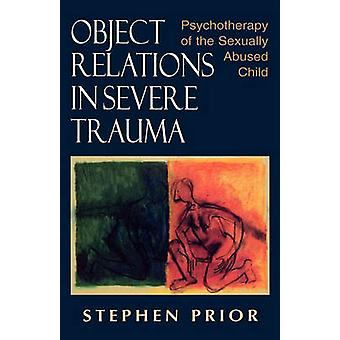 Object Relations in Severe Trauma Psychotherapy of the Sexually Abused Child by Prior & Stephen