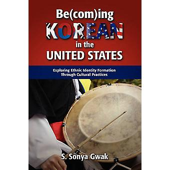 BecomIng Korean in the United States Exploring Ethnic Identity Formation Through Cultural Practices by Gwak & S. Sonya