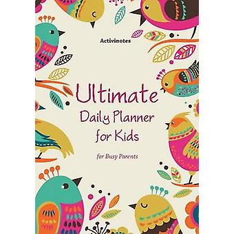 Ultimate Daily Planner for Kids for Busy Parents by Activinotes