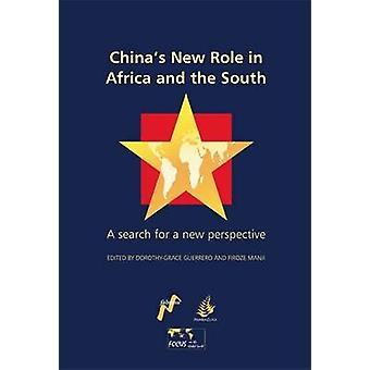 Chinas New Role in Africa and the South A Search for a New Perspective by Guerrero & DorothyGrace