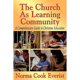 The Church as a Learning Community A Comprehensive Guide to Christian Education by Everist & Norma Cook