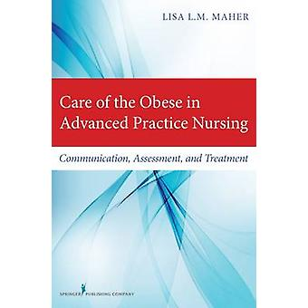 Zorg van de Obese in Advanced Practice Nursing Communication Assessment and Treatment door Maher & Lisa L M