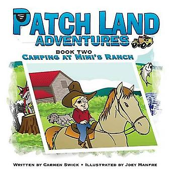 Patch Land Adventures Book two Camping at Mimis Ranch by Swick & Carmen D
