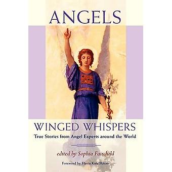 Angels Winged Whispers  True Stories from Angel Experts around the World by Fairchild & Sophia