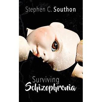 Surviving Schizophrenia by Southon & Stephen C