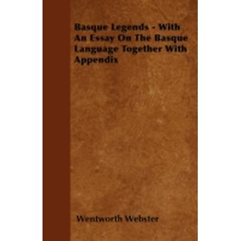 Basque Legends Collected Chiefly in the Labourd  With an Essay on the Basque Language and an Appendix on Basque Poetry by Webster & Wentworth