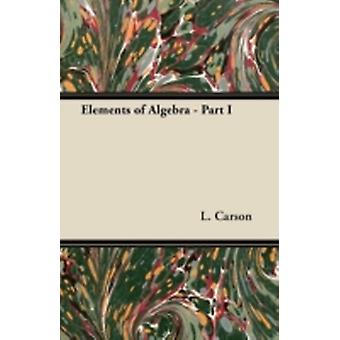 Elements of Algebra  Part I by Carson & L.