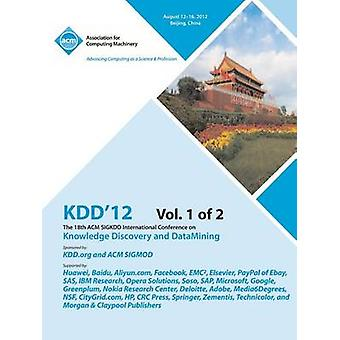 KDD12 The 18th ACM SIGKDD International Conference on Knowledge Discovery and DataMining V1 by KDD 12 Conference Committee